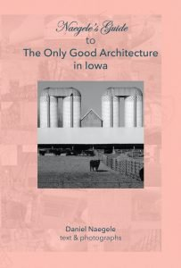 Cover Design for Naegele's Guide to the Only Good Architecture in Iowa